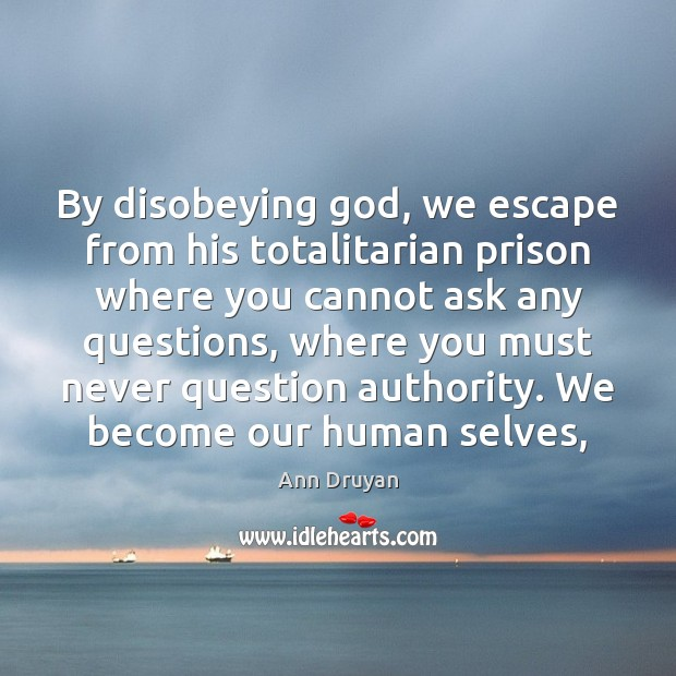 By disobeying God, we escape from his totalitarian prison where you cannot Image