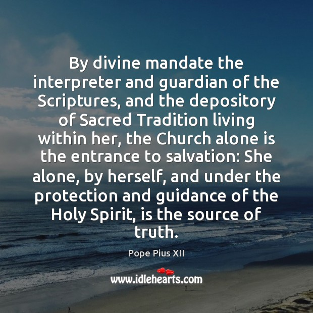 By divine mandate the interpreter and guardian of the Scriptures, and the Image