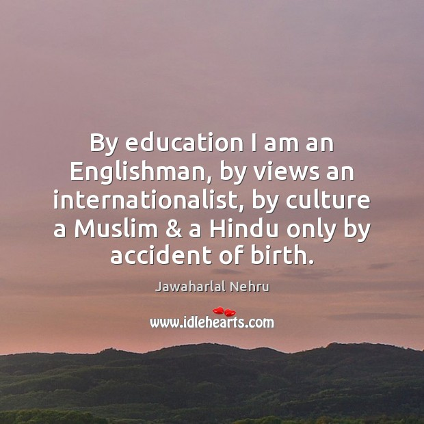 Image, By education I am an Englishman, by views an internationalist, by culture