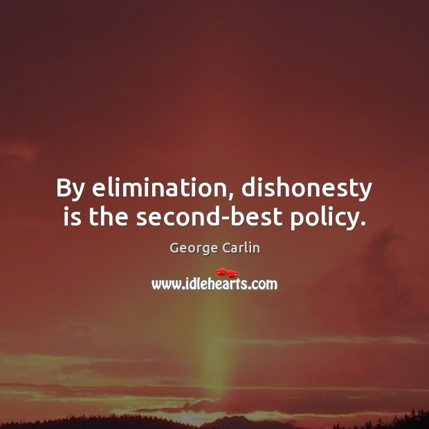By elimination, dishonesty is the second-best policy. Image