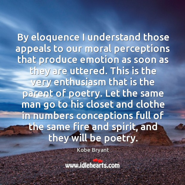 By eloquence I understand those appeals to our moral perceptions that produce Image