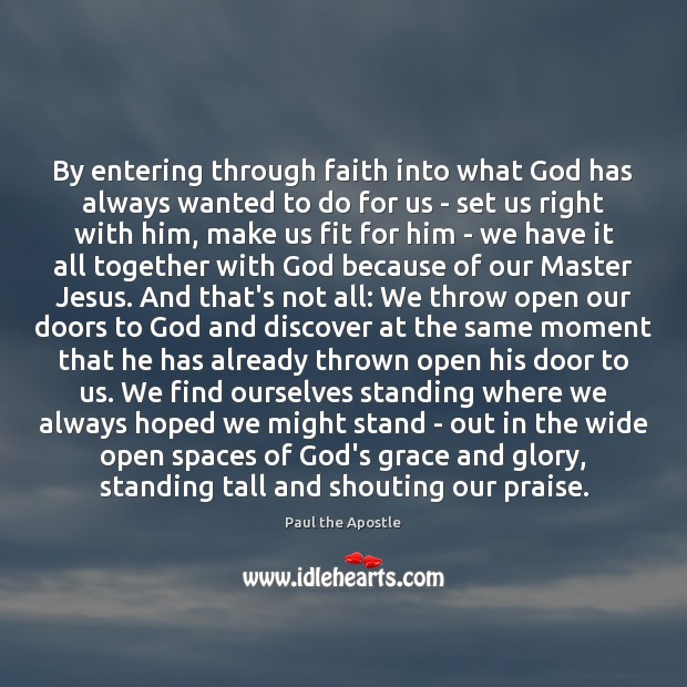 By entering through faith into what God has always wanted to do Paul the Apostle Picture Quote