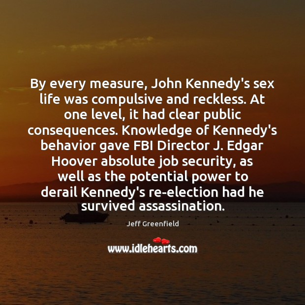 Image, By every measure, John Kennedy's sex life was compulsive and reckless. At