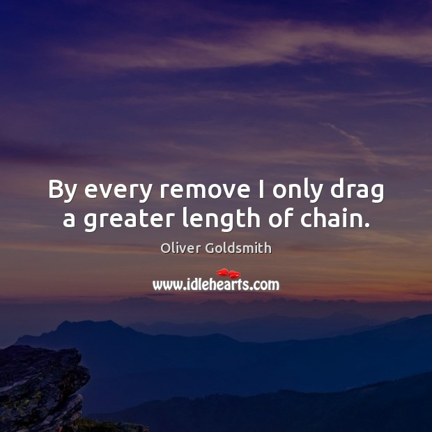 Image, By every remove I only drag a greater length of chain.