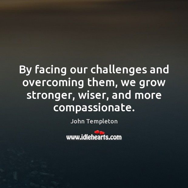 Image, By facing our challenges and overcoming them, we grow stronger, wiser, and