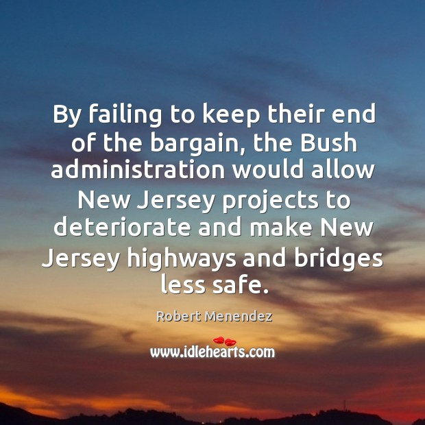 By failing to keep their end of the bargain, the bush administration would allow new jersey projects Image