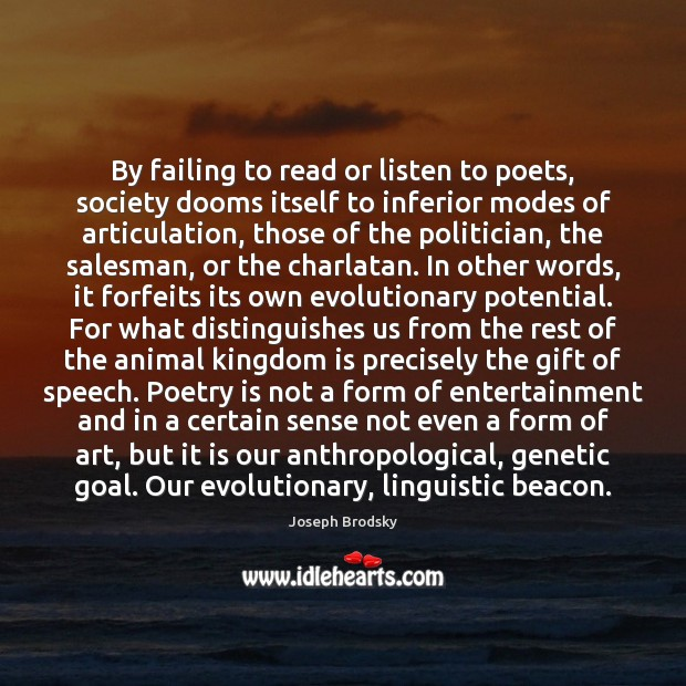 By failing to read or listen to poets, society dooms itself to Joseph Brodsky Picture Quote