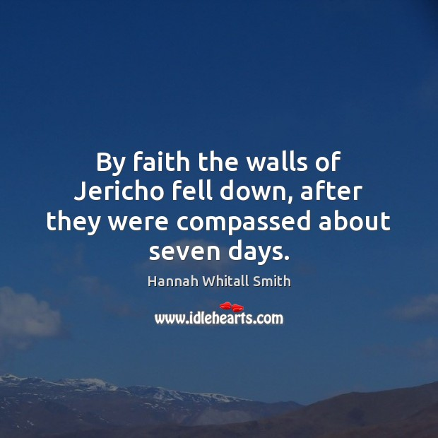 Image, By faith the walls of Jericho fell down, after they were compassed about seven days.