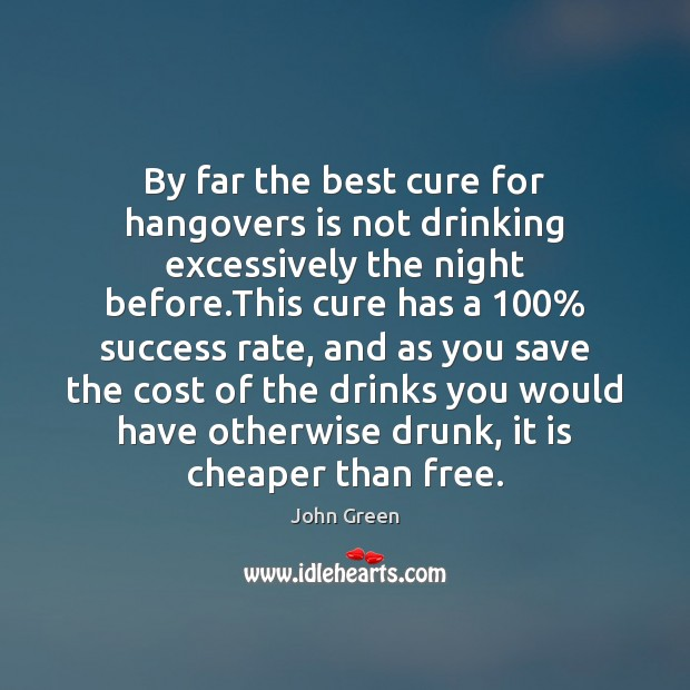 By far the best cure for hangovers is not drinking excessively the Image