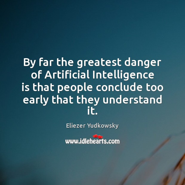 By far the greatest danger of Artificial Intelligence is that people conclude Eliezer Yudkowsky Picture Quote