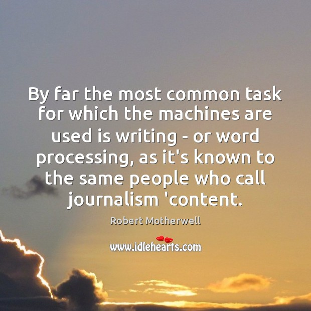By far the most common task for which the machines are used Robert Motherwell Picture Quote