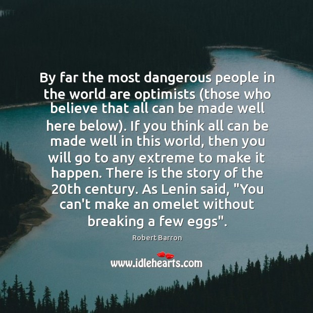 By far the most dangerous people in the world are optimists (those Image