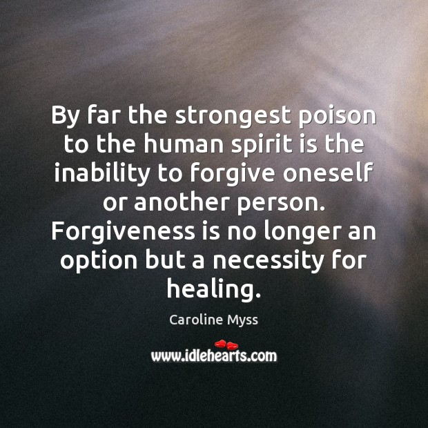 By far the strongest poison to the human spirit is the inability Caroline Myss Picture Quote
