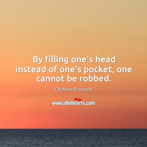Image, By filling one's head instead of one's pocket, one cannot be robbed.