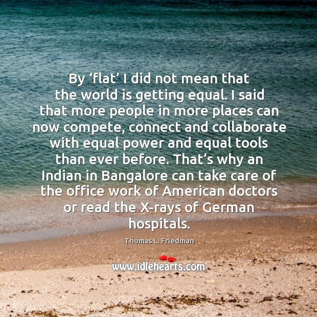 Image, By 'flat' I did not mean that the world is getting equal.