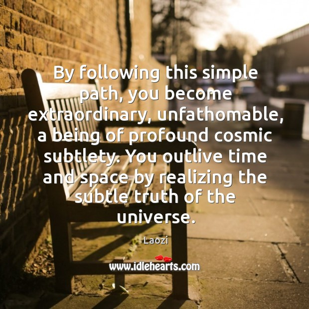 By following this simple path, you become extraordinary, unfathomable, a being of Image