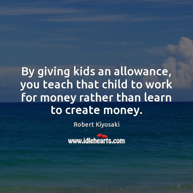 By giving kids an allowance, you teach that child to work for Image