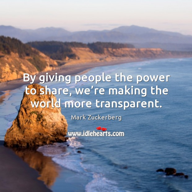 By giving people the power to share, we're making the world more transparent. Image