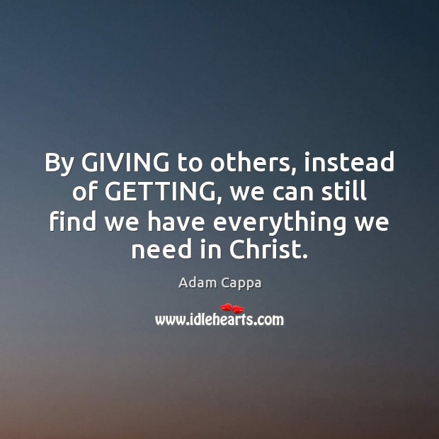 Image, By GIVING to others, instead of GETTING, we can still find we