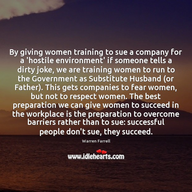 By giving women training to sue a company for a 'hostile environment' Warren Farrell Picture Quote