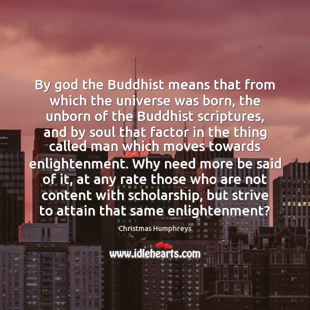 By God the Buddhist means that from which the universe was born, Christmas Humphreys Picture Quote