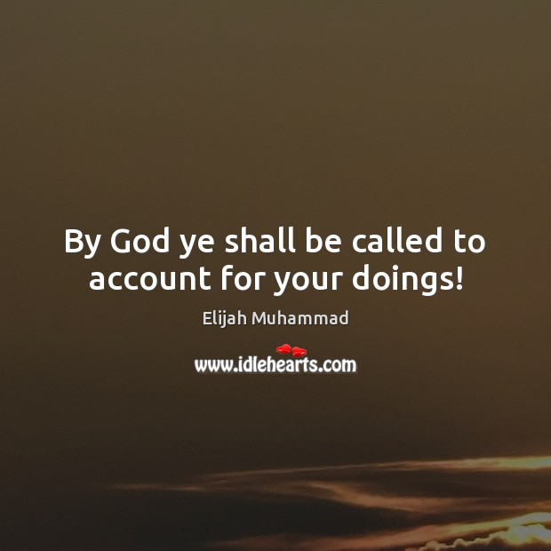 By God ye shall be called to account for your doings! Image