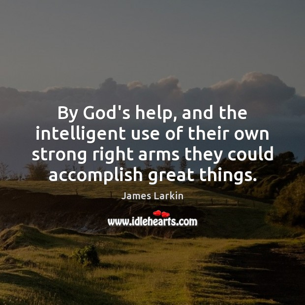 By God's help, and the intelligent use of their own strong right James Larkin Picture Quote