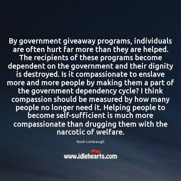 By government giveaway programs, individuals are often hurt far more than they Dignity Quotes Image