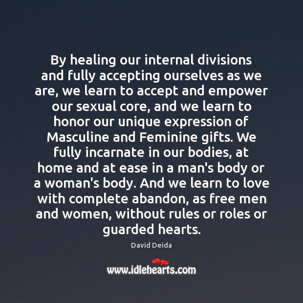 By healing our internal divisions and fully accepting ourselves as we are, Image