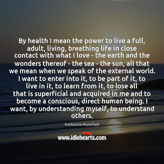 By health I mean the power to live a full, adult, living, Katherine Mansfield Picture Quote