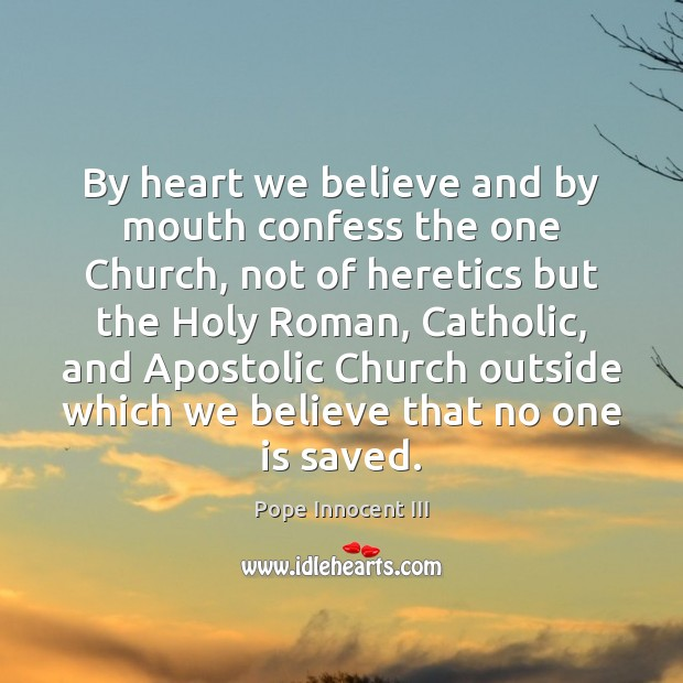 By heart we believe and by mouth confess the one Church, not Image