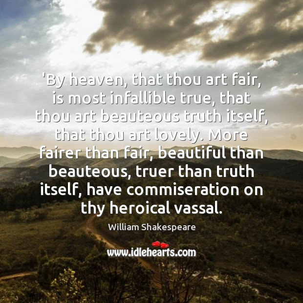 Image, 'By heaven, that thou art fair, is most infallible true, that thou