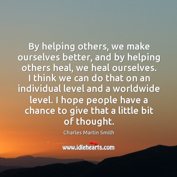 By helping others, we make ourselves better, and by helping others heal, Image