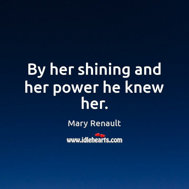 By her shining and her power he knew her. Image