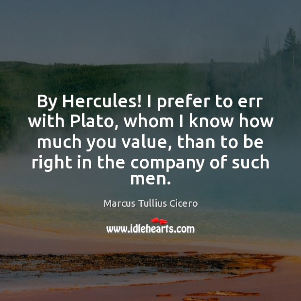 By Hercules! I prefer to err with Plato, whom I know how Marcus Tullius Cicero Picture Quote
