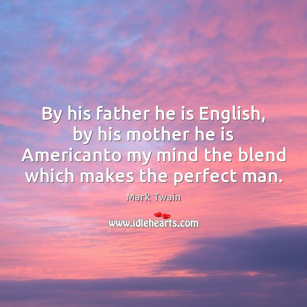 By his father he is English, by his mother he is Americanto Image