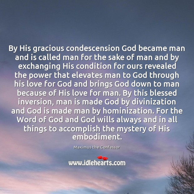 By His gracious condescension God became man and is called man for Maximus the Confessor Picture Quote