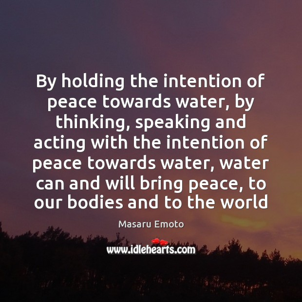 By holding the intention of peace towards water, by thinking, speaking and Image