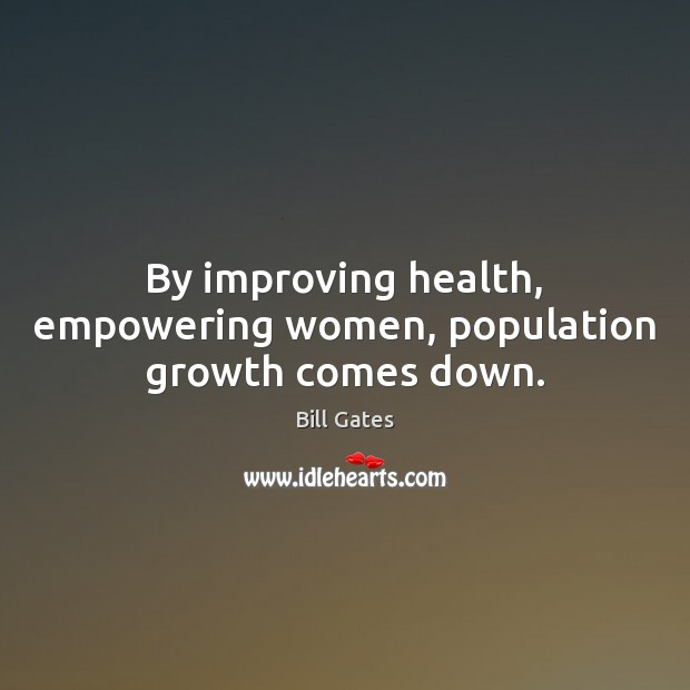 Image, By improving health, empowering women, population growth comes down.