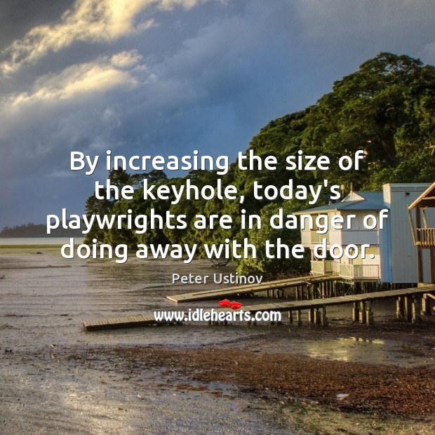 Image, By increasing the size of the keyhole, today's playwrights are in danger