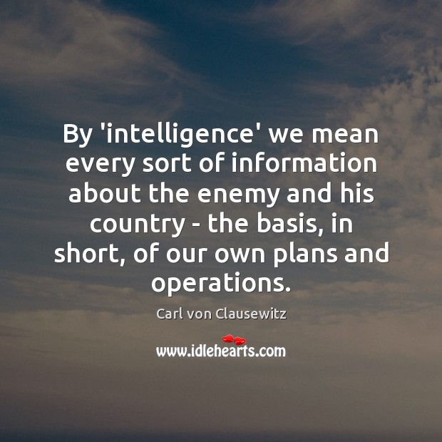 By 'intelligence' we mean every sort of information about the enemy and Image