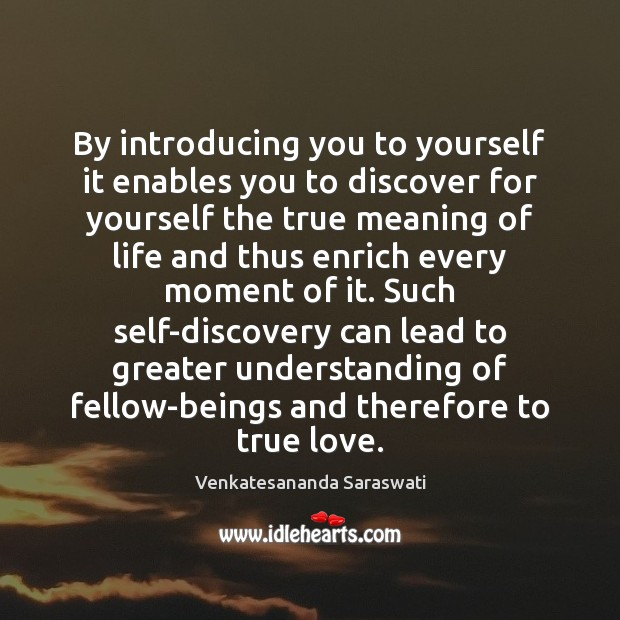By introducing you to yourself it enables you to discover for yourself Image