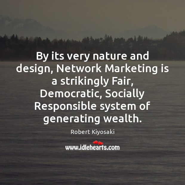 By its very nature and design, Network Marketing is a strikingly Fair, Marketing Quotes Image