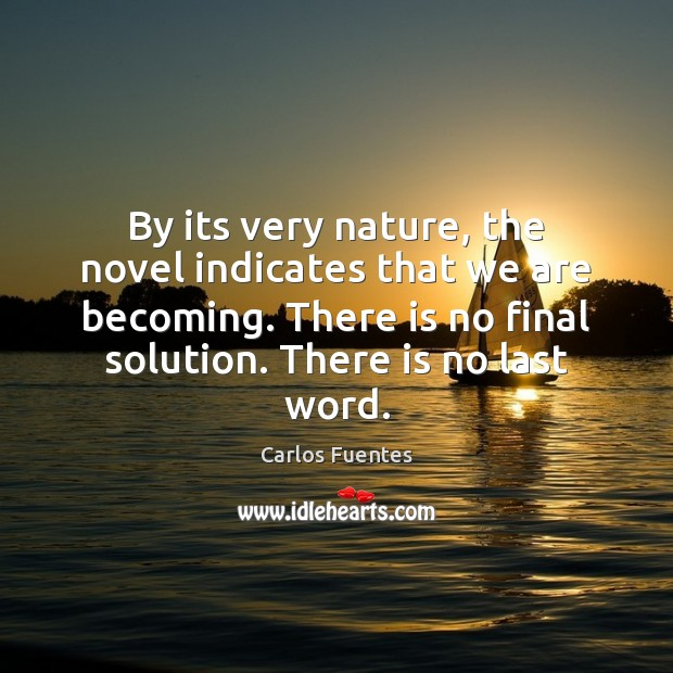 By its very nature, the novel indicates that we are becoming. There Image