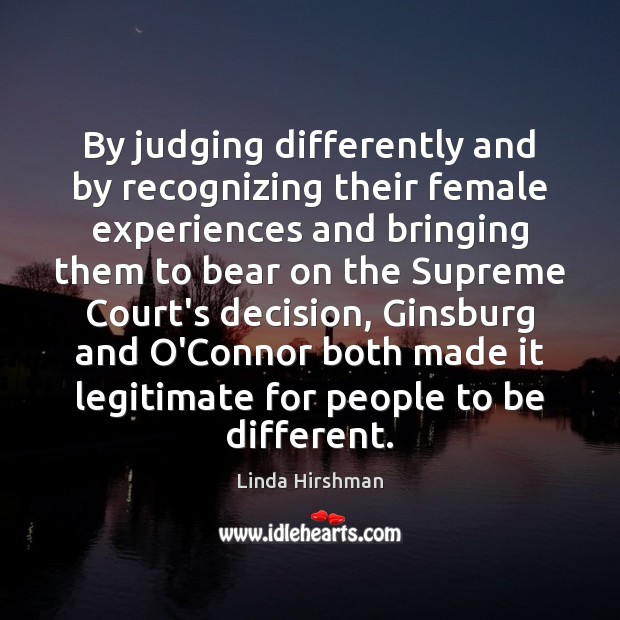By judging differently and by recognizing their female experiences and bringing them Image