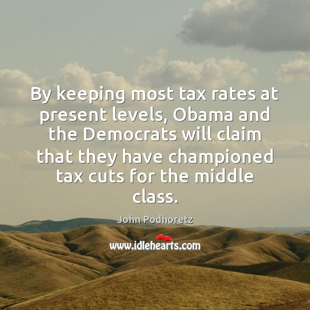 By keeping most tax rates at present levels, Obama and the Democrats Image