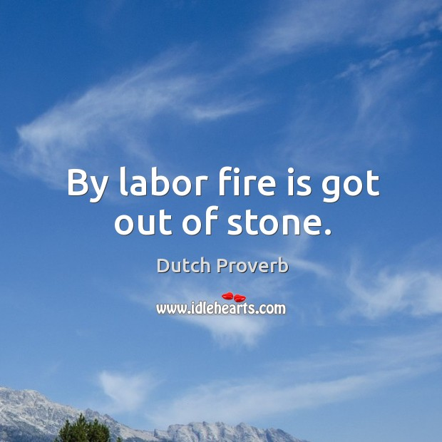 Image, By labor fire is got out of stone.