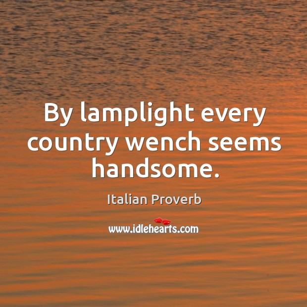 Image, By lamplight every country wench seems handsome.