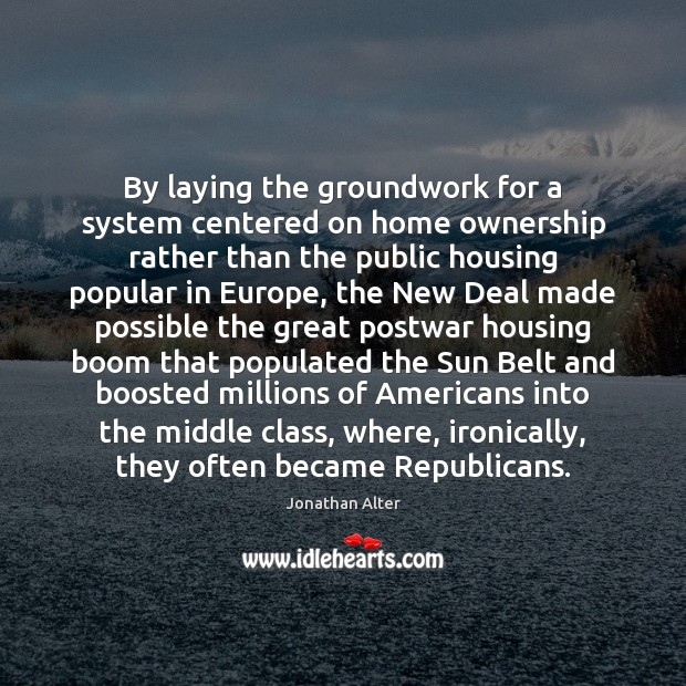 By laying the groundwork for a system centered on home ownership rather Image