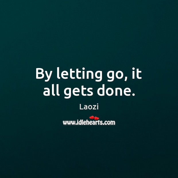 Image, By letting go, it all gets done.